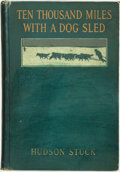 Books:Travels & Voyages, Hudson Stuck. Ten Thousand Miles with a Dog Sled. New York: Charles Scribner's Sons, 1914....