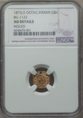 California Fractional Gold , 1873/2 $1 Indian Octagonal 1 Dollar, BG-1122, High R.6, -- Holed --NGC Details. AU Details. PCGS Popula...
