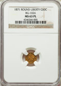California Fractional Gold , 1871 50C Liberty Round 50 Cents, BG-1026, Low R.4, MS63 ProoflikeNGC. NGC Census: (5/0). ...