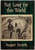 Books:Horror & Supernatural, August Derleth. Not Long for This World. Sauk City,Wisconsin: Arkham House: Publishers, 1948. ...