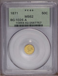 California Fractional Gold: , 1871 50C BG-1026 A MS62 PCGS. PCGS Population (9/5). (#10959)...