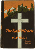 Books:Fiction, M. P. Shiel. The Last Miracle. London: T. Werner Laurie,[n.d. circa 1910]....