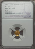 California Fractional Gold , 1872 25C Indian Octagonal 25 Cents, BG-791, R.3, -- Bent -- NGCDetails. UNC. NGC Census: (0/64). PCGS Population (1/240)....