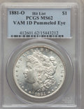 Morgan Dollars, 1881-O $1 Pummeled Eye, VAM-1D, MS62 PCGS. Hitlist. PCGS Population(3/12). ...