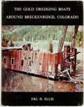Books:Americana & American History, Erl H. Ellis. The Gold Dredging Boats Around Breckenridge,Colorado. [Boulder, Colorado]: [Johnson Publishing Compan...