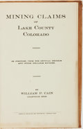 Books:Americana & American History, William P. Cain. Mining Claims of Lake County Colorado asCompiled From the Official Records and Other ReliableSources...
