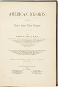 Books:Americana & American History, Bushrod W. James. American Resorts; with Notes Upon TheirClimate. Philadelphia and London: F. A. Davis, 1889....