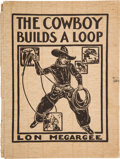 Books:Art & Architecture, Lon Megargee. The Cowboy Builds a Loop. Pictures by LonMegargee. Text by Roy George. [Phoenix]: [N.p.], 1933....