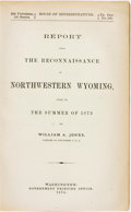 Books:Non-American Editions, William A. Jones. Report upon the Reconnaissance of NorthwesternWyoming, Made in the Summer of 1873. Washington: Go...