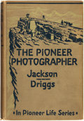 Books:Americana & American History, William H. Jackson. INSCRIBED. The Pioneer Photographer.Yonkers-on-Hudson, NY: World Book Company, 1929....