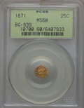 California Fractional Gold , 1871 25C Liberty Round 25 Cents, BG-839, Low R.4, MS60 PCGS. PCGSPopulation (6/85). NGC Census: (0/20). ...