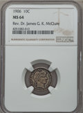 Barber Dimes: , 1906 10C MS64 NGC. Ex: Rev. Dr. James G. K. McClure. NGC Census: (101/54). PCGS Population (101/58). Mintage: 19,958,406. C...
