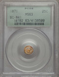 California Fractional Gold , 1871 25C Liberty Round 25 Cents, BG-841, R.4, MS63 PCGS. PCGSPopulation (15/13). ...