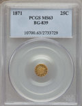 California Fractional Gold , 1871 25C Liberty Round 25 Cents, BG-839, Low R.4, MS63 PCGS. PCGSPopulation (20/6). NGC Census: (3/1). ...