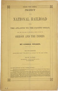 Books:Americana & American History, George Wilkes. Project of a National Railroad from the Atlanticto the Pacific Ocean, for the Purpose of Obtaining...