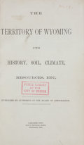 Books:Americana & American History, [J. K. Jeffrey, Board of Immigration]. The Territory of Wyoming.Its History, Soil, Climate, Resources, Etc.. La...