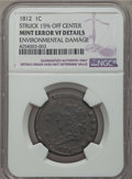 1812 1C Small Date -- Environmental Damage, Struck 15% Off Center -- NGC Details. VF. NGC Census: (6/127). PCGS Populati...