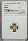 California Fractional Gold , 1875 50C Indian Round 50 Cents, BG-1057, High R.5, MS62 NGC. NGCCensus: (4/3). PCGS Population (7/19). ...