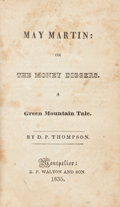 Books:Literature Pre-1900, D. P. Thompson. May Martin: or, The Money Diggers. A Green Mountain Tale. Montpelier: 1835. First edition....
