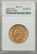 1879 $10 MS60 ANACS. Breen-6993. NGC Census: (102/387). PCGS Population (32/194). Mintage: 384,770. CDN Wsl. Price for p...