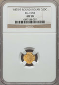 California Fractional Gold , 1875/3 50C Indian Round 50 Cents, BG-1058, R.3, AU58 NGC. NGCCensus: (9/20). PCGS Population: (37/125). ...