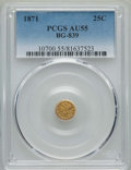 California Fractional Gold , 1871 25C Liberty Round 25 Cents, BG-839, Low R.4, AU55 PCGS. PCGSPopulation: (11/103). NGC Census: (1/27). ...