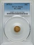 California Fractional Gold , 1875/3 50C Indian Round 50 Cents, BG-1058, R.3, MS62 PCGS. PCGSPopulation: (48/61). NGC Census: (8/6). ...