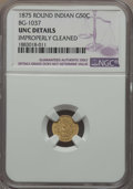 California Fractional Gold , 1875 50C Indian Round 50 Cents, BG-1037, R.4, -- Improperly Cleaned-- NGC Details. UNC. NGC Census: (0/9). PCGS Population...