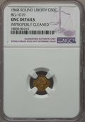 California Fractional Gold , 1868 50C Liberty Round 50 Cents, BG-1019, R.5, -- ImproperlyCleaned -- NGC Details. UNC. NGC Census: (0/7). PCGS Populatio...