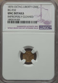 California Fractional Gold , 1876 50C Liberty Octagonal 50 Cents, BG-932, High R.4, --Improperly Cleaned -- NGC Details. UNC. NGC Census: (0/9). PCGSP...