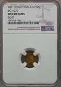 California Fractional Gold , 1881 50C Indian Round 50 Cents, BG-1070, R.5, -- Bent -- NGCDetails. UNC. NGC Census: (0/10). PCGS Population: (1/30). ...