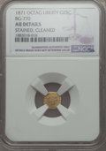 California Fractional Gold , 1871 25C Liberty Head Octagonal 25 Cents, BG-770, High R.4, --Cleaned, Stained -- NGC Details. AU. NGC Census: (0/18). PCG...