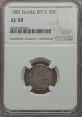 Bust Dimes: , 1821 10C Small Date AU53 NGC. NGC Census: (2/30). PCGS Population:(4/29). ...