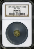 California Fractional Gold: , 1875 50C Indian Round 50 Cents, BG-1036, Low R.8, MS65 Deep MirrorProoflike NGC....