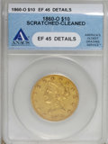 Liberty Eagles, 1860-O $10 --Scratched, Cleaned--ANACS. XF45 Details....