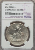 Trade Dollars: , 1875 T$1 -- Cleaned, Chopmarked -- NGC Details. UNC. NGC Census:(2/72). PCGS Population: (2/57). CDN: $2,000 Whsle. Bid fo...