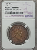 Patterns: , 1859 P50C Half Dollar, Judd-238, Pollock-294, R.5, -- Improperly Cleaned -- NGC Details. Proof AU. NGC Census: (1/12). PCGS...