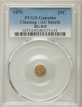 California Fractional Gold , 1876 25C Indian Round 25 Cents, BG-849, High R.5, -- Cleaning --PCGS Genuine. AU Details. NGC Census: (0/5). PCGS Populati...