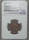 Half Cents, 1800 1/2 C C-1, B-1, R.1, -- Improperly Cleaned -- NGC Details. AU. PCGS Population: (0/5). CDN: $550 Wh...