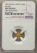 California Fractional Gold , 1871 25C Liberty Round 25 Cents, BG-838, R.2, -- Obverse Scratched-- NGC Details. UNC. NGC Census: (3/84). PCGS Population...