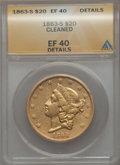 1863-S $20 -- Cleaned -- ANACS. XF40 Details. NGC Census: (98/1138). PCGS Population: (61/486). CDN: $2,150 Whsle. Bid f...