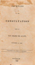 Books:Americana & American History, [Republic of Texas]. Journals of the Consultation Held at SanFelipe de Austn [sic], October 16, 1835. Published b...