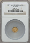 California Fractional Gold , 1871 50C Liberty Round 50 Cents, BG-1029, High R.4, AU53 NGC. NGCCensus: (1/7). PCGS Population: (2/36). ...