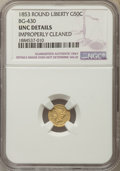 California Fractional Gold , 1853 50C Liberty Round 50 Cents, BG-430, -- Improperly Cleaned -- NGC Details. UNC. NGC Census: (0/38). PCGS Population: (7...