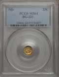 California Fractional Gold , Undated 25C Liberty Round 25 Cents, BG-221, R.3, MS64 PCGS. PCGSPopulation: (44/3). NGC Census: (7/1). ...