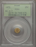 California Fractional Gold , 1873 25C Liberty Round 25 Cents, BG-817, R.3, MS64 PCGS. PCGSPopulation: (52/23). NGC Census: (22/18). ...