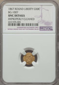 California Fractional Gold , 1867 50C Liberty Round 50 Cents, BG-1007, High R.4, -- ImproperlyCleaned -- Details NGC. UNC. NGC Census: (0/7). PCGS Popu...