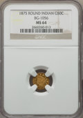 California Fractional Gold , 1875 50C Indian Round 50 Cents, BG-1056, High R.4, MS64 NGC. NGCCensus: (1/0). PCGS Population: (9/2). ...