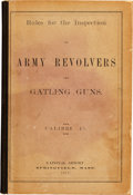 Military & Patriotic:Indian Wars, [Gatling Guns]. Capt. J. P. Farley. Rules for the Inspection ofArmy Revolvers and Gatling Guns. Caliber .45....