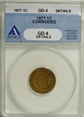 1877 1C --Corroded--ANACS. Good 4 Details....(PCGS# 2127)